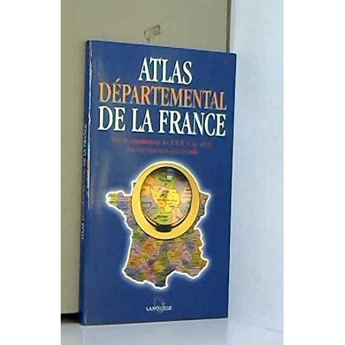 Atlas départemental de la France : Tous les départements, les DOM et les TOM, les renseignements administratifs