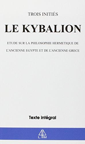 Le Kybalion : Etude sur la philosophie hermtique de l'ancienne Egypte et de l'ancienne Grce