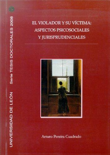 El violador y su víctima: Aspectos psicosociales y jurisprudenciales (Tesis doctorales 2008)