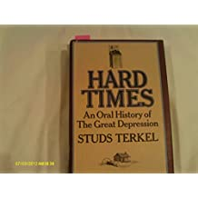 Hard Times; An Oral History of the Great Depression