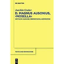 """D. Magnus Ausonius, """"Mosella"""": Kritische Ausgabe, Übersetzung, Kommentar (Texte und Kommentare, Band 42)"""