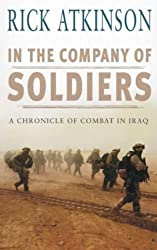 In The Company Of Soldiers: A Chronicle of Combat in Iraq by Rick Atkinson (2004-05-06)