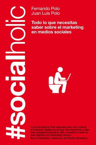 #Socialholic: Todo lo que necesitas saber sobre marketing en medios sociales (Sin colección)