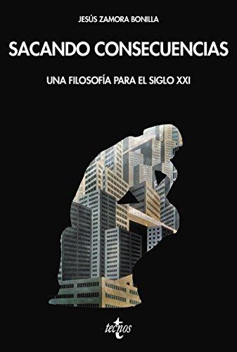 Sacando consecuencias. Una filosofía para el Siglo XXI (Filosofía - Filosofía Y Ensayo) por Jesús Zamora Bonilla