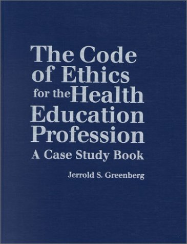 The Code of Ethics for the Health Education Profession: A Case Study Book by Jerrold S. Greenberg (2001-02-15)