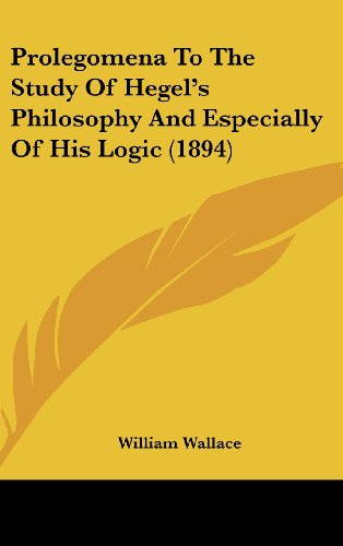Prolegomena to the Study of Hegel's Philosophy and Especially of His Logic (1894)