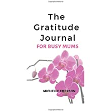 The Gratitude Journal for Busy Mums: Beautiful Orchid Flowers 6x9 Notebook - The Gorgeous Journal for Busy Mums