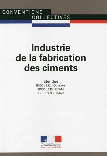 Industrie de la fabrication des ciments - Convention collective nationale étendue - 5ème édition - Brochure n°3280 - IDCC : 363 IDCC : 832 IDCC : 833