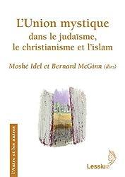 L'Union mystique dans le judaïsme le christianisme et l'Islam : Recherches transversales