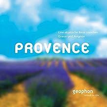 Provence. Eine akustische Reise zwischen Grasse und Avignon. Reisefeature mit Musik und O-Tönen. 1 CD