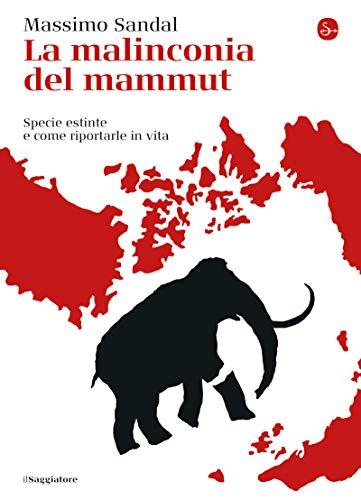 La malinconia del mammut. Specie estinte e come riportarle in vita (La cultura Vol. 1298)