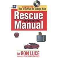 Rescue Manual for Parents: How to Successfully Survive the Teenagers Years by Ron Luce (1997-10-02)