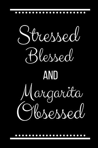 Stressed Blessed Margarita  Obsessed: Funny Slogan-120 Pages 6 x 9 Rimmer Margarita