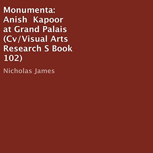 Monumenta: Anish Kapoor at Grand Palais: Cv/Visual Arts Research S, Book 102