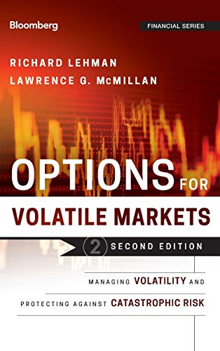 Options in Volatile Markets: Managing Volatility and Protecting Against Catastrophic Risk (Bloomberg Professional, Band 143) (Markets Bloomberg)