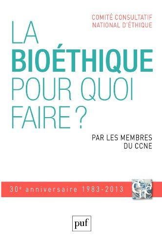 La bioéthique, pour quoi faire ?: par les membres du CCNE