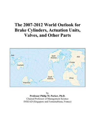 The 2007-2012 World Outlook for Brake Cylinders, Actuation Units, Valves, and Other Parts