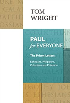 Paul for Everyone:The Prison Letters - Ephesians, Philippians, Colossians and Philemon (New Testament for Everyone) by [Wright, Tom]