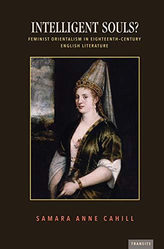Intelligent Souls?: Feminist Orientalism in Eighteenth-Century English Literature (Transits: Literature, Thought & Culture 1650-1850) (English Edition)