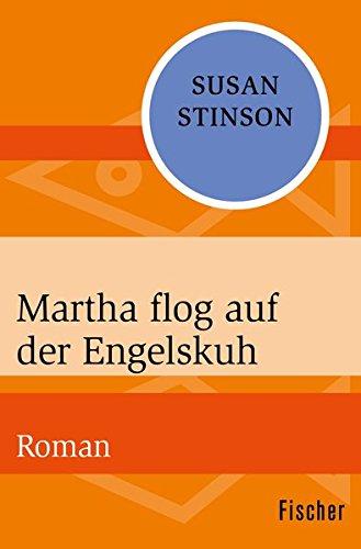 Martha flog auf der Engelskuh: Roman