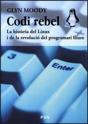 Codi rebel: La història del Linux i de la revolució del programari lliure (Fora de Col·lecció) por Glyn Moody