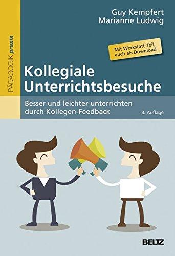 Kollegiale Unterrichtsbesuche: Besser und leichter unterrichten durch Kollegen-Feedback. Mit Werkstatt-Teil, auch zum Download im Internet (Reihe Pädagogik)