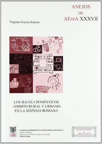 Los balnea domésticos, ámbito rural y urbano, en la Hispania romana (Anejos de Archivo Español de Arqueología) por Virginia García Entero