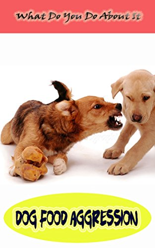Dog Food Aggression: What Do You Do About It (English Edition) -