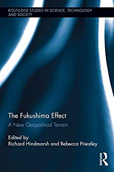 The Fukushima Effect: A New Geopolitical Terrain (routledge Studies In Science, Technology And Society Book 29) por Richard Hindmarsh epub
