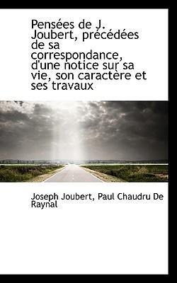 [(Pens Es de J. Joubert, PR C D Es de Sa Correspondance, D'Une Notice Sur Sa Vie, Son Caract Re Et Ses)] [Author: Joseph Joubert] published on (October, 2009)