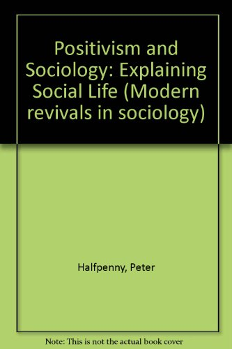 Positivism and Sociology: Explaining Social Life (Modern revivals in sociology)
