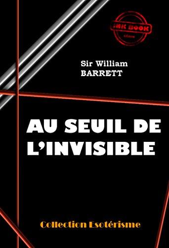 Au seuil de l'Invisible: édition intégrale (Littérature ésotérique) par William Barret