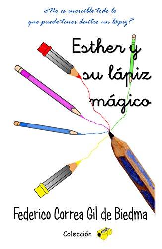Esther y su lápiz mágico: ¿No es increíble todo lo que puede tener dentro un lápiz? (Colección sacapuntas nº 2) por Federico Correa Gil de Biedma