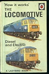 The Locomotive: Diesel and Electric (How it Works)