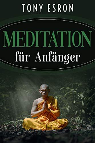 Meditation: für Anfänger und Skeptiker, effektiv meditieren lernen für mehr Energie, Ruhe und Gelassenheit + Bonus Buch