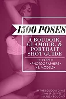 1500 Poses: A Boudoir, Glamour, and Portrait Shot Guide for Photographers and Models (English Edition) von [Boucher, Marissa, West, Kimberlee]