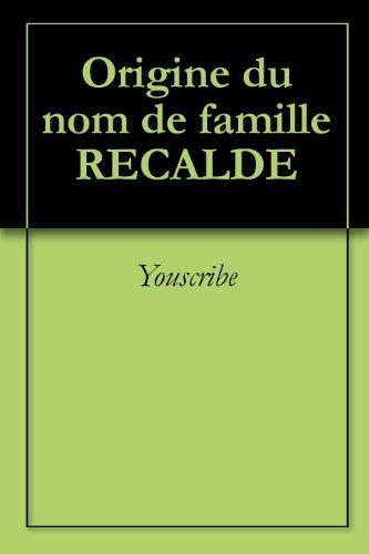 Origine du nom de famille RECALDE (Oeuvres courtes)