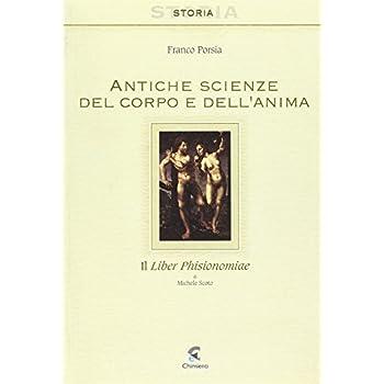 Antiche Scienze Del Corpo E Dell'anima. Il Liber Phisionomiae Di Michele Scoto. Testo Latino A Fronte