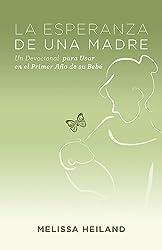 La Esperanza de Una Madre: Un Devocional Para Usar En El Primer Ano de Su Bebe