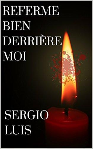Referme bien derrière moi - Sergio Luis