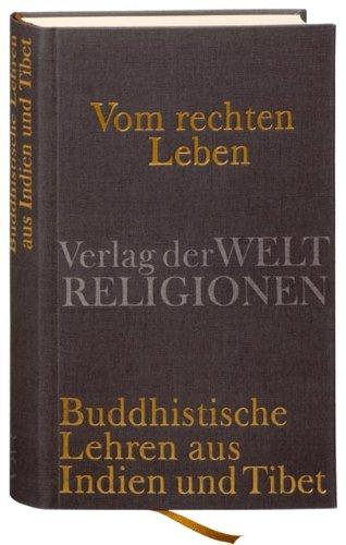 Vom rechten Leben: Buddhistische Lehren aus Indien und Tibet