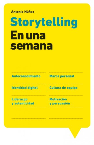 Storytelling en una semana: Autoconocimiento, Marca personal, Identidad digital, Cultura de equipo, Liderazgo por Nuñez Antonio