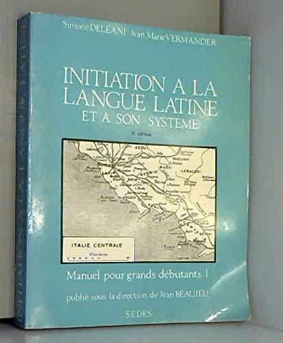 Initiation à la langue latine et à son système : Tome 1, Manuel pour grands débutants par Simone Deléani