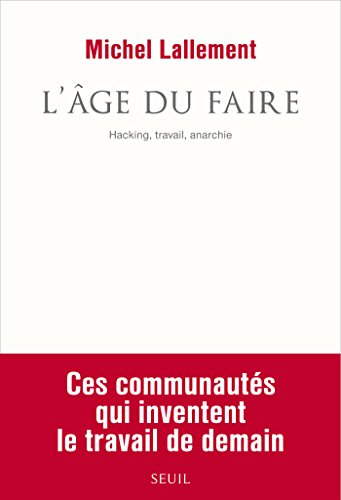 L'Âge du Faire. Hacking, travail, anarchie: Hacking, travail, anarchie (COULEUR IDEES) par Michel Lallement
