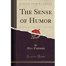 The Sense of Humor (Classic Reprint) by Max Eastman (2015-09-27)