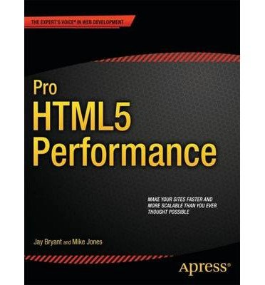 [(Pro HTML5 Performance)] [ By (author) Jay Bryant, By (author) Mike Jones ] [November, 2012]