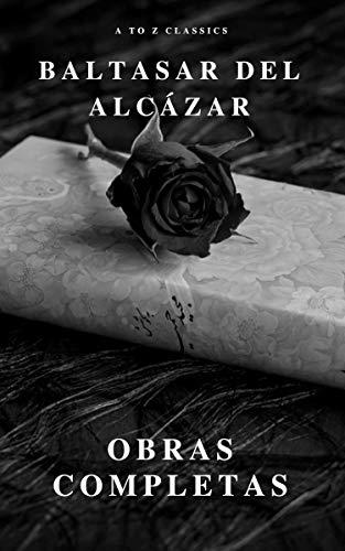Baltasar del Alcázar: Obras completas por Baltasar del Alcázar
