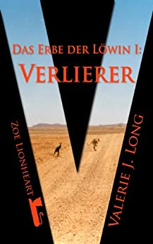 Das Erbe der Löwin I: Verlierer (Zoe Lionheart 11) von [Long, Valerie J.]