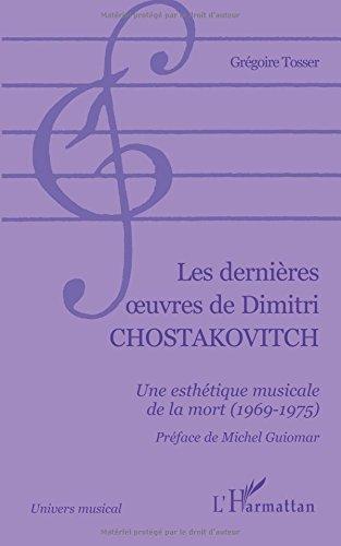 LES DERNIÈRES ŒUVRES DE DIMITRI CHOSTAKOVITCH: Une esthétique musicale de la mort (1969-1975) (Univers musical) par Grégoire Tosser