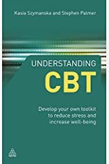 Understanding Cbt: Develop Your Own Toolkit To Reduce Stress And Increase Well-Being: Volume 1 Paperback